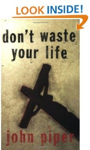 Don't Waste Your Life by John Piper (affiliate link)